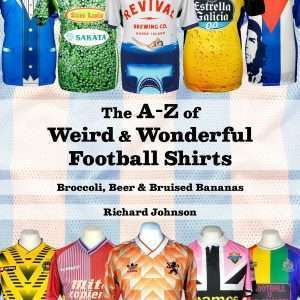 The A-Z of Weird & Wonderful Football Shirts – Special subscriber package