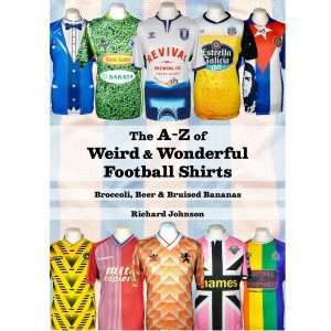 The A-Z of Weird & Wonderful Football Shirts
